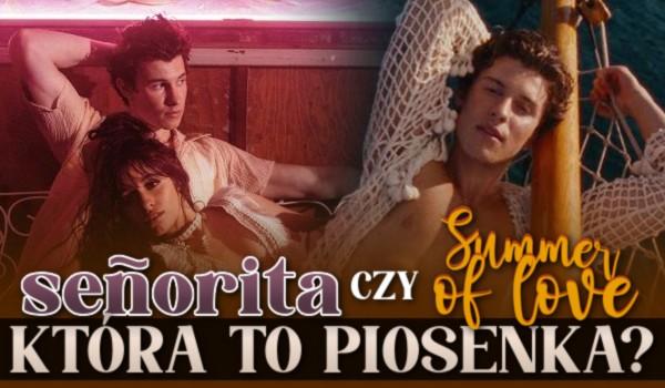 """Señorita"" czy ""Summer of love""? – Która to piosenka?"
