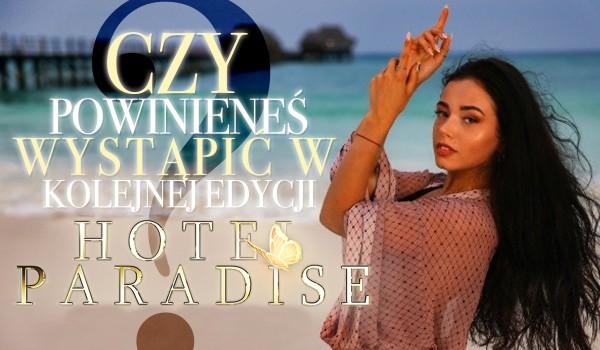 """Czy powinieneś wystąpić w nowym sezonie """"Hotel Paradise""""?"""