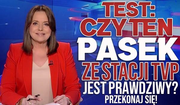 Test: Czy ten pasek ze stacji TVP jest prawdziwy?