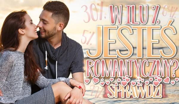 W ilu % jesteś romantyczny?