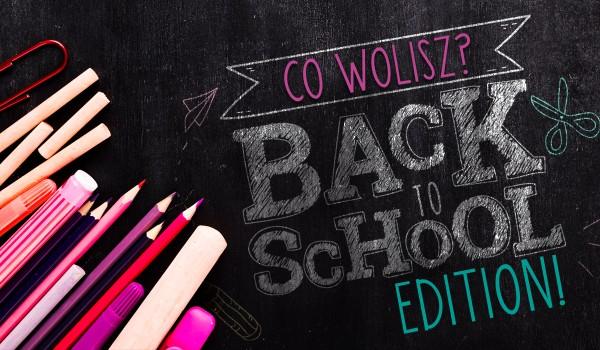 """Co wolisz? – Edycja """"Back To School""""!"""