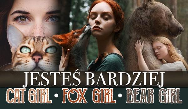 Jesteś bardziej cat girl, fox girl czy bear girl?