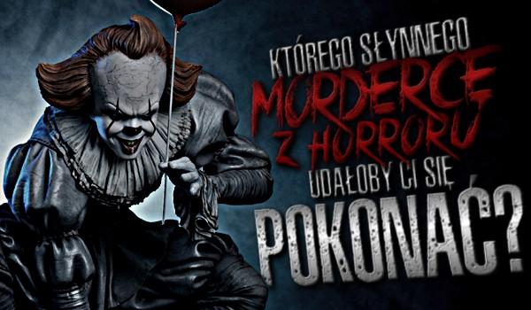 Którego słynnego mordercę z horroru udałoby Ci się pokonać?
