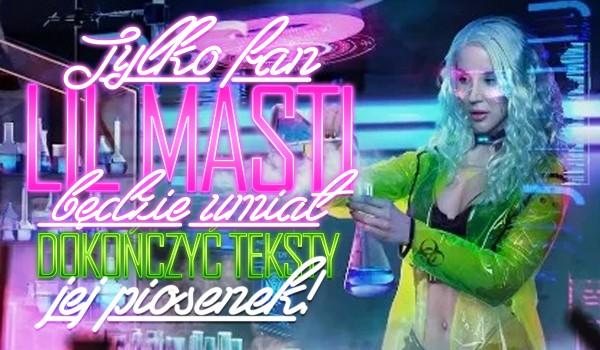Tylko fan Lil Masti będzie umiał dokończyć teksty jej piosenek!