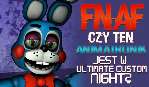 FNAF – Czy ten animatronik znajduje się w Ultimate Custom Night?