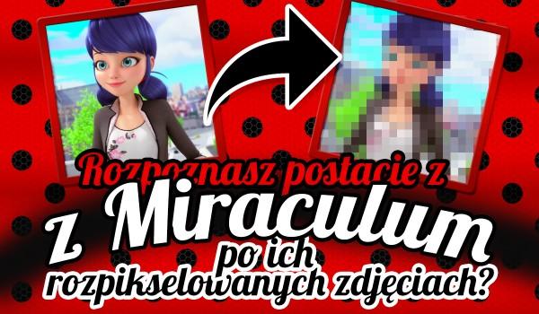 Czy rozpoznasz postacie z Miraculum po ich rozpikselowanych zdjęciach?