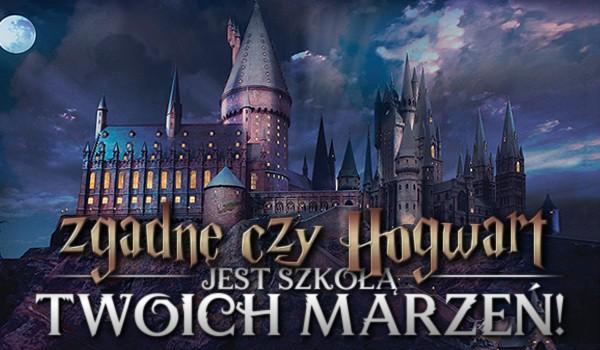 Zgadnę, czy Hogwart jest szkołą Twoich marzeń!