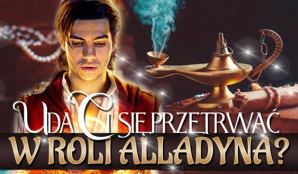 Czy uda Ci się przetrwać w roli Alladyna?