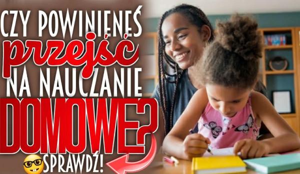 Czy powinieneś przejść na nauczanie domowe?