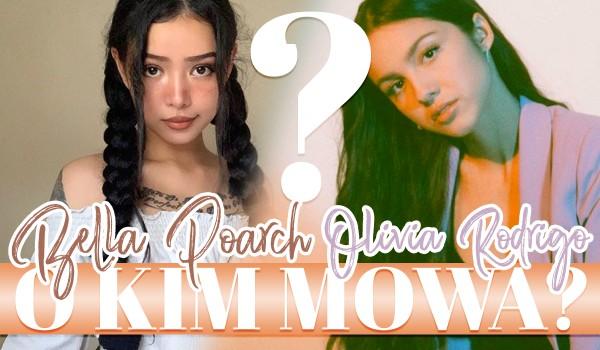 Bella Poarch czy Olivia Rodrigo? – O której piosenkarce mowa?
