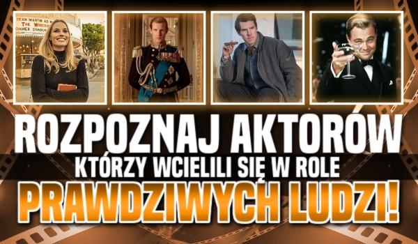 Rozpoznaj aktorów, którzy wcielili się w role prawdziwych ludzi!