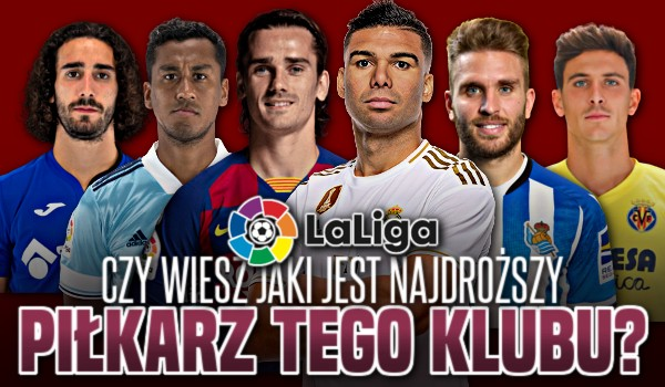 Czy wiesz, jaki jest najdroższy piłkarz tego klubu? (Edycja: LaLiga)
