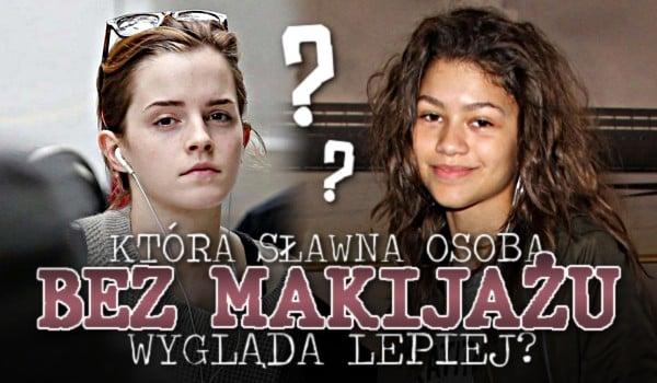 Która sławna osoba bez makijażu wygląda lepiej?