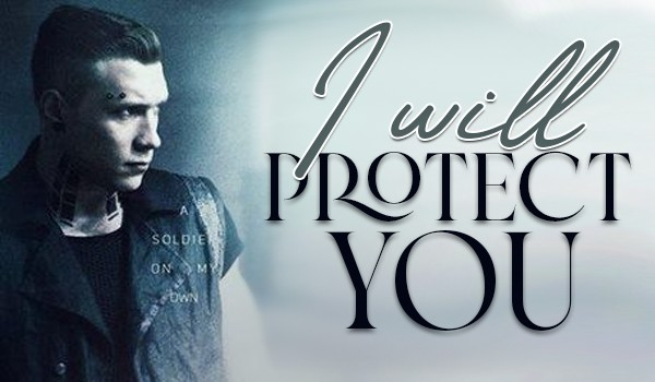 I will protect you • Prologue •