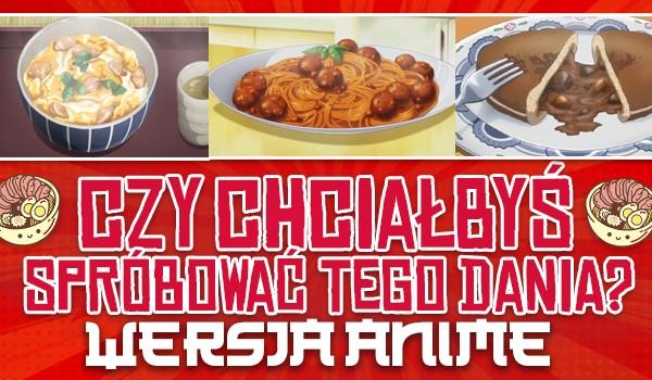Czy chciałbyś spróbować tego dania? – Wersja anime!