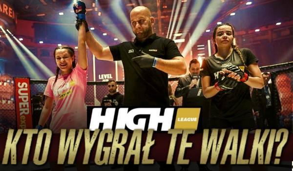 High League – Kto wygrał te walki?