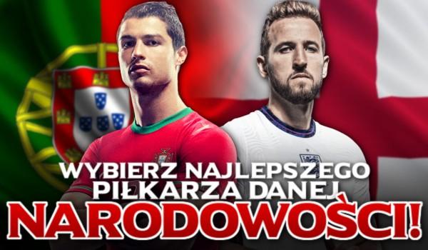 Wybierz najlepszego piłkarza z danej narodowości.
