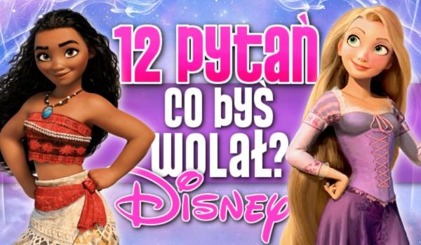 "12 pytań z serii ""Co byś wolał?"" – Disney"