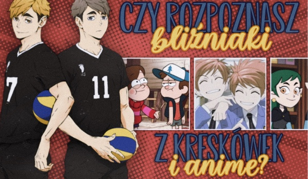 Czy rozpoznasz bliźniaki z kreskówek i anime?
