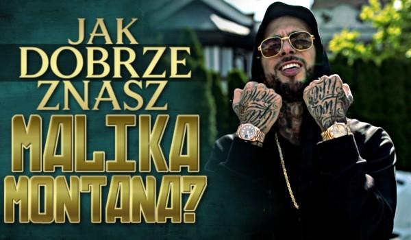Jak dobrze znasz Malika Montana?