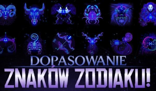 Dopasowanie znaków zodiaku!