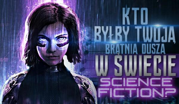 Kto byłby Twoją bratnią duszą w świecie science-fiction?