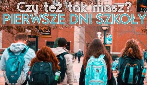 Czy też tak masz? Pierwsze dni szkoły!