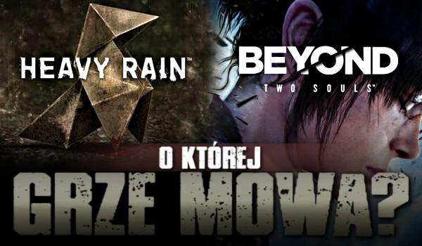 Heavy Rain czy Beyond: Two Souls – O której grze mowa?