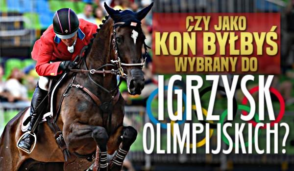 Czy jako koń byłbyś wybrany do Igrzysk Olimpijskich?