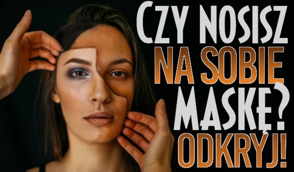 Czy nosisz na sobie maskę?