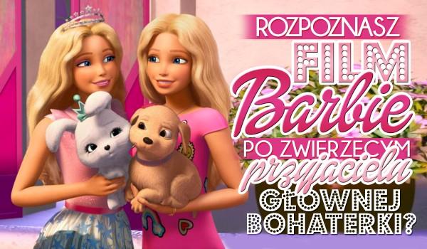 Czy uda Ci się rozpoznać film Barbie po zwierzęcym przyjacielu głównej bohaterki?