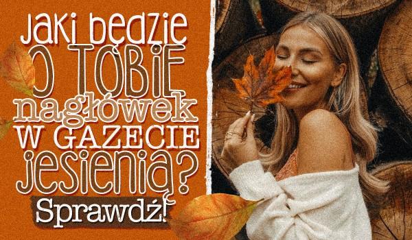 Jaki będzie nagłówek o Tobie jesienią?