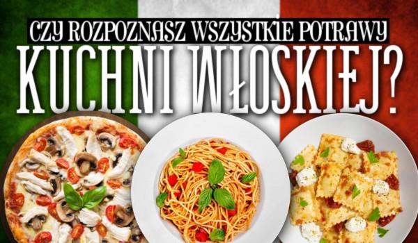 Czy rozpoznasz wszystkie potrawy kuchni włoskiej?