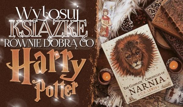 """Wylosuj książkę równie dobrą, co ,,Harry Potter""""!"""