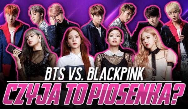 BTS vs BLACKPINK – Czyja to piosenka?