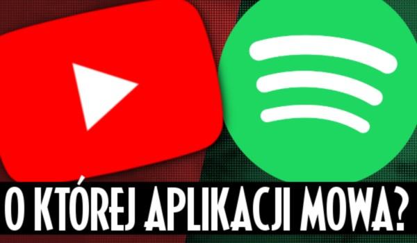 YouTube czy Spotify – O której aplikacji mowa?