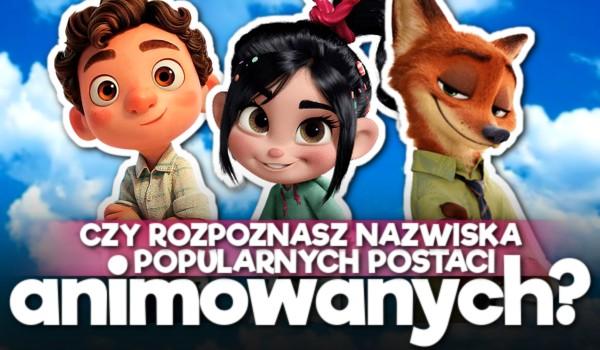 Czy rozpoznasz nazwiska popularnych postaci animowanych?