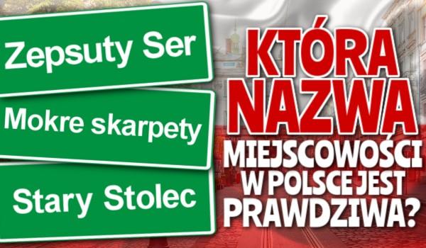 Która nazwa miejscowości w Polsce jest prawdziwa?