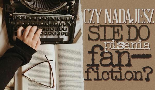 Czy nadajesz się do pisania fanfiction?