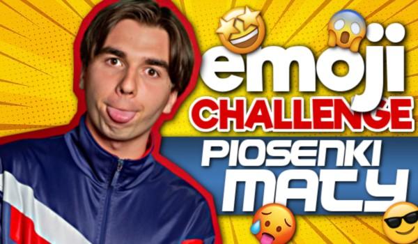 Emoji challange – Piosenki Maty!