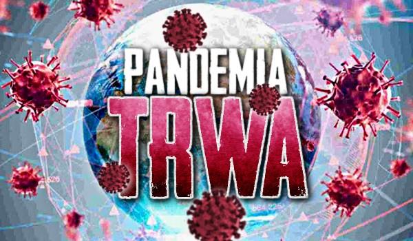 Pandemia trwa!