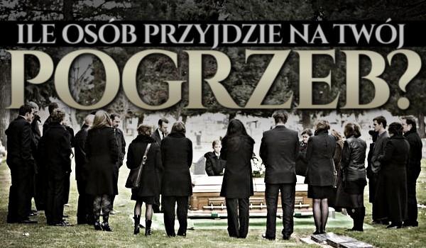 Zdrapka: Ile osób przyjdzie na Twój pogrzeb?