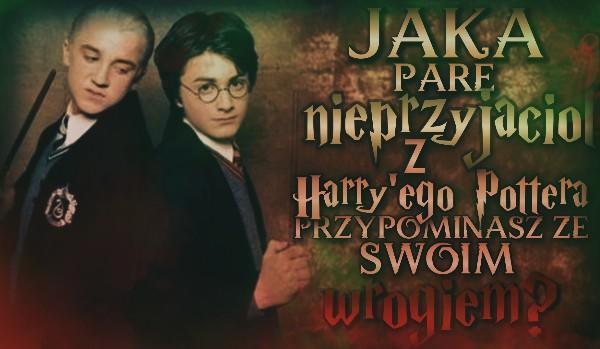 """Jaką parę nieprzyjaciół z ,,Harry'ego Pottera"""" przypominasz ze swoim wrogiem?"""