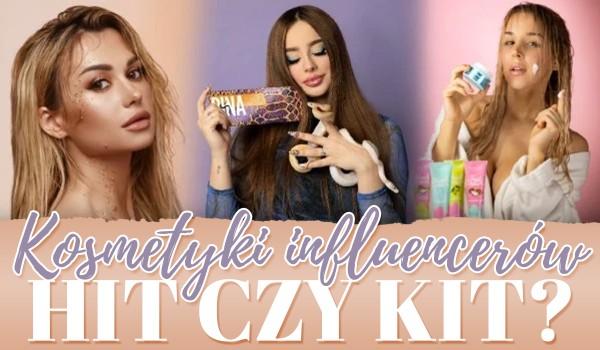 Hit czy kit? – Kosmetyki influencerów!