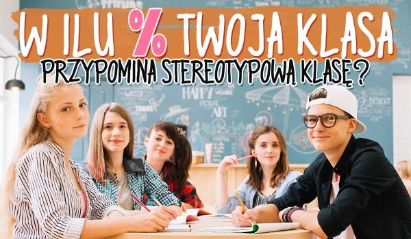 W ilu % Twoja klasa przypomina typową, stereotypową klasę?