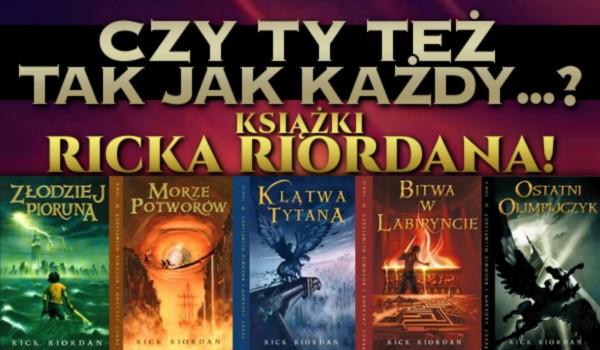 Czy Ty też tak jak większość…? – Edycja: książki Ricka Riordana!