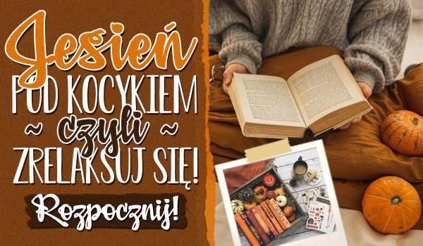 Jesień pod kocykiem, czyli zrelaksuj się!