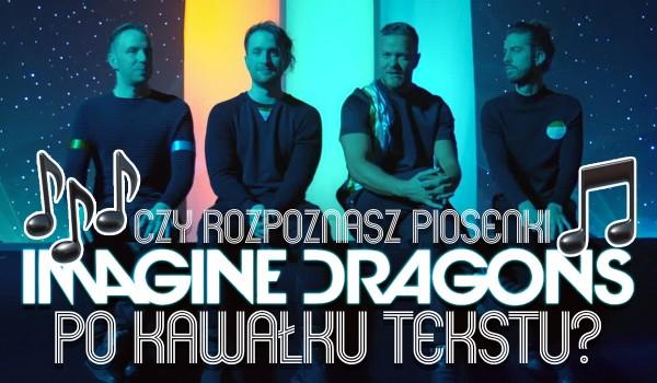 Czy rozpoznasz piosenki Imagine Dragons po kawałku tekstu?