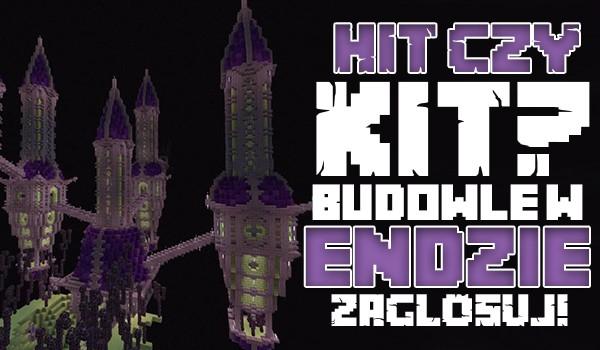 Hit czy kit? – Budowle w Endzie!