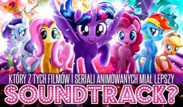 Który z tych filmów i seriali animowanych miał lepszy soundtrack?